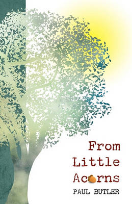 From Little Acorns by University Paul Butler