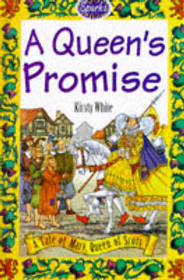 The Queen's Promise: A Tale of Mary, Queen of Scots by Kirsty White