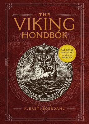 The Viking Hondbok: Eat, Dress, and Fight Like a Warrior by Kjersti Egerdahl