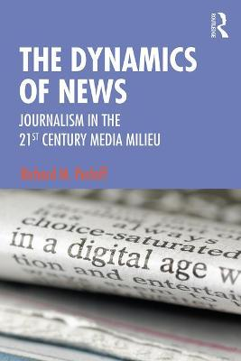The Dynamics of News: Journalism in the 21st-Century Media Milieu book
