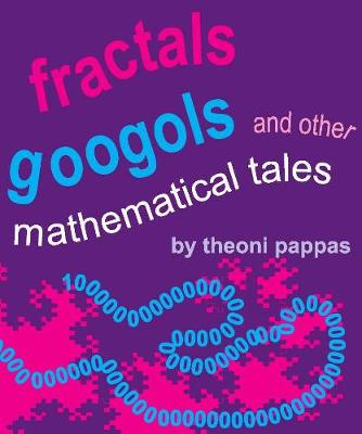 Fractals, Googols, and Other Mathematical Tales by Theoni Pappas