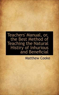 Teachers' Manual, Or, the Best Method of Teaching the Natural Histiry of Inhurious and Beneficial by Senior Lecturer Department of General Practice Matthew Cooke, Etc