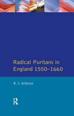 Radical Puritans in England 1550 - 1660 by R.J. Acheson