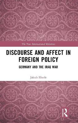 Discourse and Affect in Foreign Policy: Germany and the Iraq War book