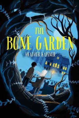 The Bone Garden by Heather Kassner