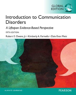 Introduction to Communication Disorders: A Lifespan Evidence-Based Approach, Global Edition by Robert Owens