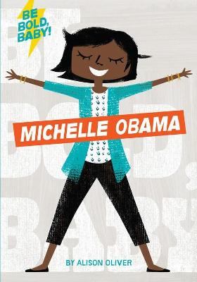 Be Bold, Baby: Michelle Obama by Alison Oliver