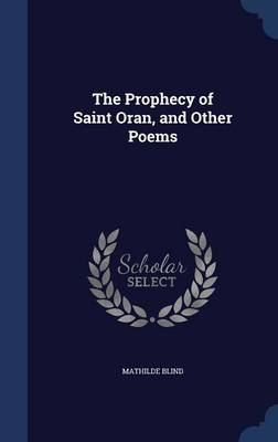 Prophecy of Saint Oran, and Other Poems by Mathilde Blind