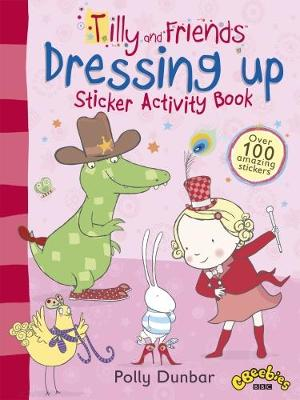 Tilly and Friends: Dressing Up Sticker Activity Book by Polly Dunbar