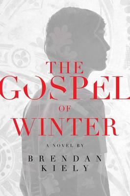 Gospel of Winter by Brendan Kiely