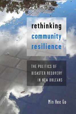Rethinking Community Resilience: The Politics of Disaster Recovery in New Orleans book