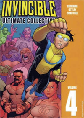 Invincible Invincible: The Ultimate Collection Volume 4 The Ultimate Collection v. 4 by Robert Kirkman