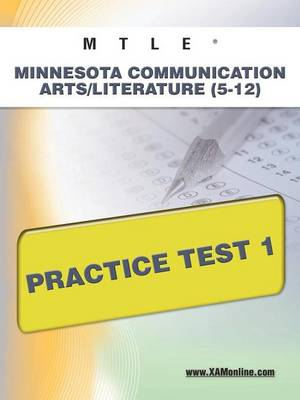 Mtle Minnesota Communication Arts/Literature (5-12) Practice Test 1 by Sharon A Wynne