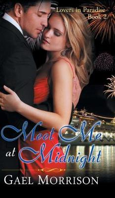 Meet Me at Midnight (Lovers in Paradise Series, Book 2) by Gael Morrison