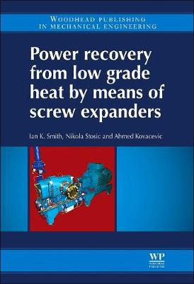 Power Recovery from Low Grade Heat by Means of Screw Expanders by Ian K. Smith