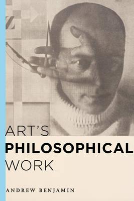 Art's Philosophical Work by Andrew Benjamin
