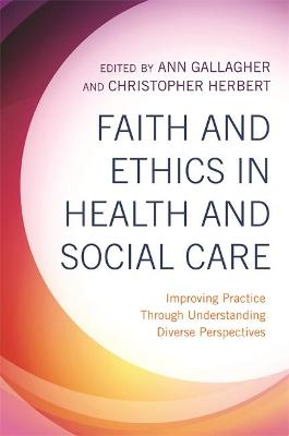 Faith and Ethics in Health and Social Care: Improving Practice Through Understanding Diverse Perspectives book