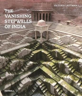 The Vanishing Stepwells of India by Victoria Lautman