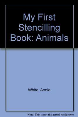 My First Stencilling Book: Animals by Annie White