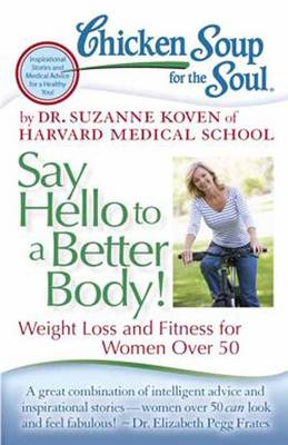 Chicken Soup for the Soul: Say Hello to a Better Body! by Dr. Suzanne Koven