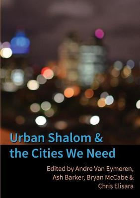 Urban Shalom and the Cities We Need by Ash Barker