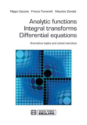 Analytic Functions Integral Transforms Differential Equations by Franco Tomarelli