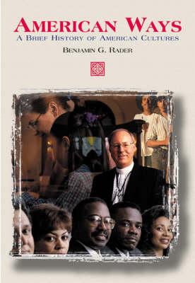 American Ways: A Brief History of American Cultures by Benjamin G. Rader