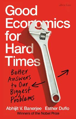 Good Economics for Hard Times: Better Answers to Our Biggest Problems book