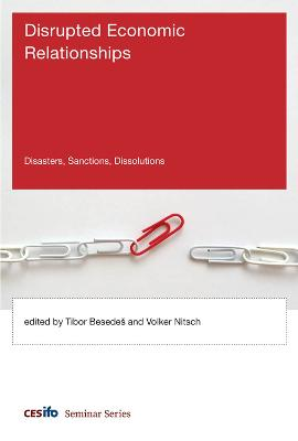Disrupted Economic Relationships: Disasters, Sanctions, Dissolutions book