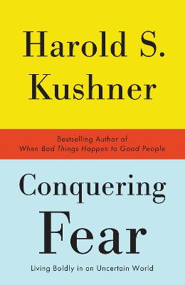 Conquering Fear by Rabbi Harold S Kushner