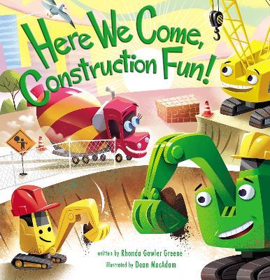 Here We Come, Construction Fun! by Rhonda Gowler Greene
