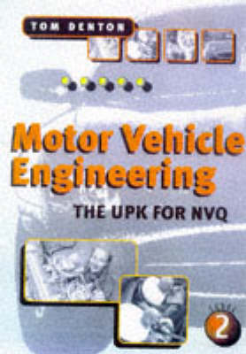 Motor Vehicle Engineering: The UPK for NVQ Level Two by Tom Denton