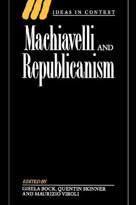 Machiavelli and Republicanism by Gisela Bock