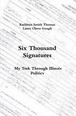 Six Thousand Signatures: My Trek Through Illinois Politics by Kathleen Smith Thomas