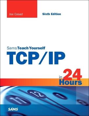 TCP/IP in 24 Hours, Sams Teach Yourself by Joe Casad