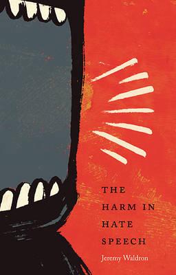 The Harm in Hate Speech by Jeremy Waldron