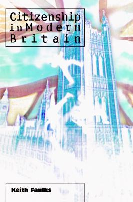 Citizenship in Modern Britain by Keith Faulks