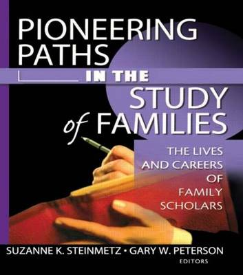 Pioneering Paths in the Study of Families: The Lives and Careers of Family Scholars by Gary W. Peterson