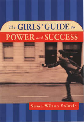 Girls' Guide to Power and Success by Susan Wilson Solovic