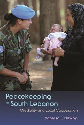 Peacekeeping in South Lebanon: Credibility and Local Cooperation by Vanessa Newby
