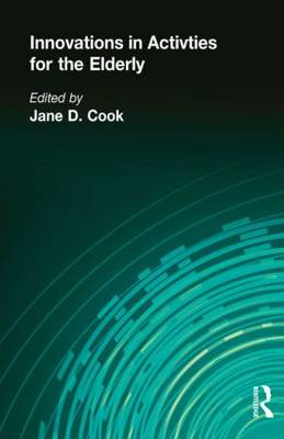 Innovations in Activities for the Elderly by Jane Cook