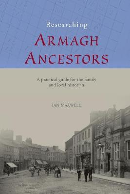 Researching Ancestors in Co.Armagh by Dr. Ian Maxwell