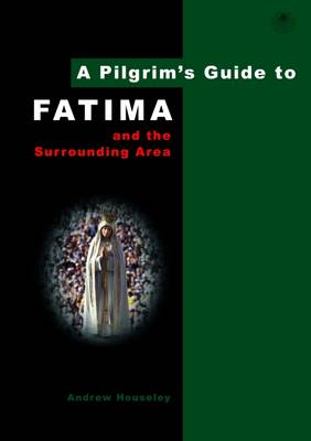 A Pilgrim's Guide to Fatima by Andrew Houseley