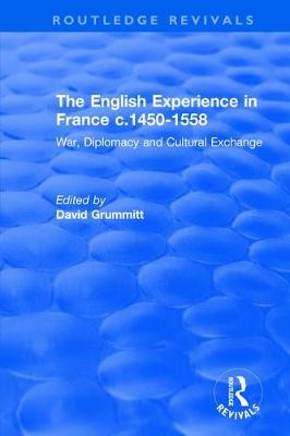 The English Experience in France c.1450-1558: War, Diplomacy and Cultural Exchange book