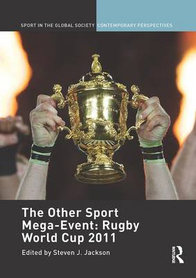 The The Other Sport Mega-Event: Rugby World Cup 2011 by Steven J. Jackson