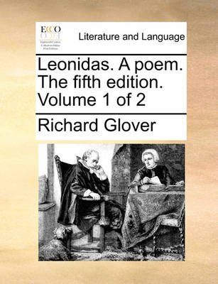 Leonidas. a Poem. the Fifth Edition. Volume 1 of 2 by Senior Lecturer Richard Glover