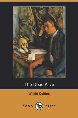 Dead Alive (Dodo Press) by Au Wilkie Collins
