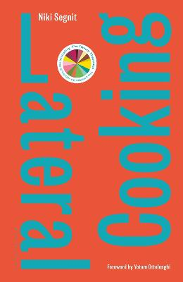 Lateral Cooking: Foreword by Yotam Ottolenghi by Niki Segnit