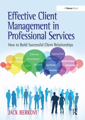 Effective Client Management in Professional Services by Jack Berkovi