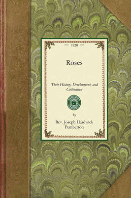 Roses: Their History, Development, and Cultivation book